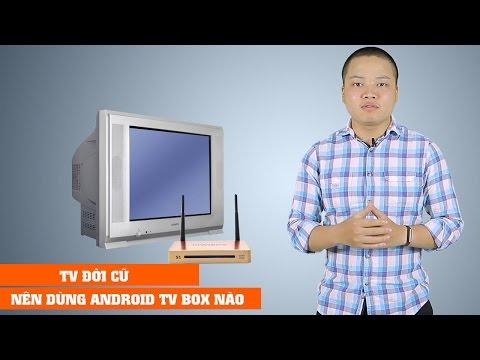 TV đời cũ nên mua Android TV BOX nào hợp lý?