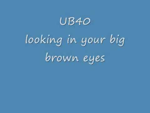 UB40: looking in your big brown eyes