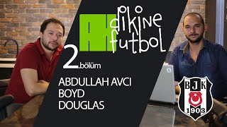 Abdullah Avcı Boyd Douglas | BEŞİKTAŞ Transfer Gündemi |  Dikine Futbol #2