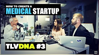 TLV DNA podcast show episode 3:: Creating a medical startup.