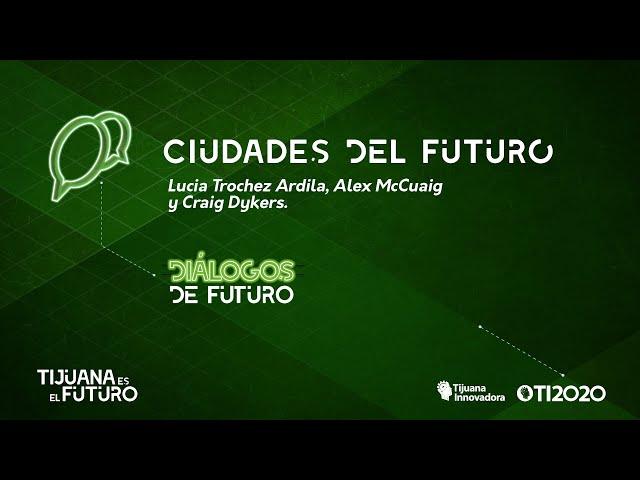 LUCíA TRÓCHEZ, ALEX McCUAIG Y CRAIG DYKERS - CIUDADES DEL FUTURO