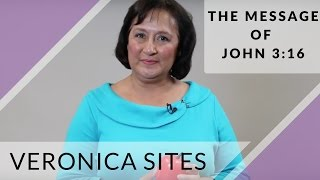 The Message of John 3:16 | Veronica Sites