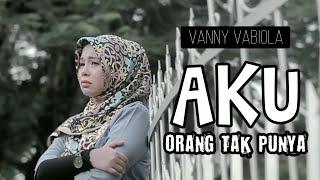 AKU ORANG TAK PUNYA HANNY TUHETERU (COVER BY VANNY VABIOLA)