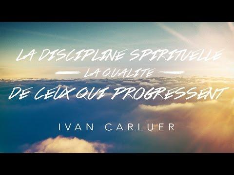 La discipline spirituelle, la qualité de ceux qui progressent - Ivan Carluer