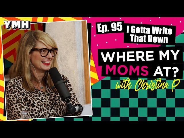 Ep. 95 I Gotta Write That Down | Where My Moms At Podcast