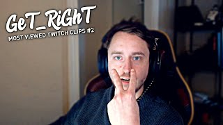 GeT_RiGhT Most Viewed Twitch Clips #2