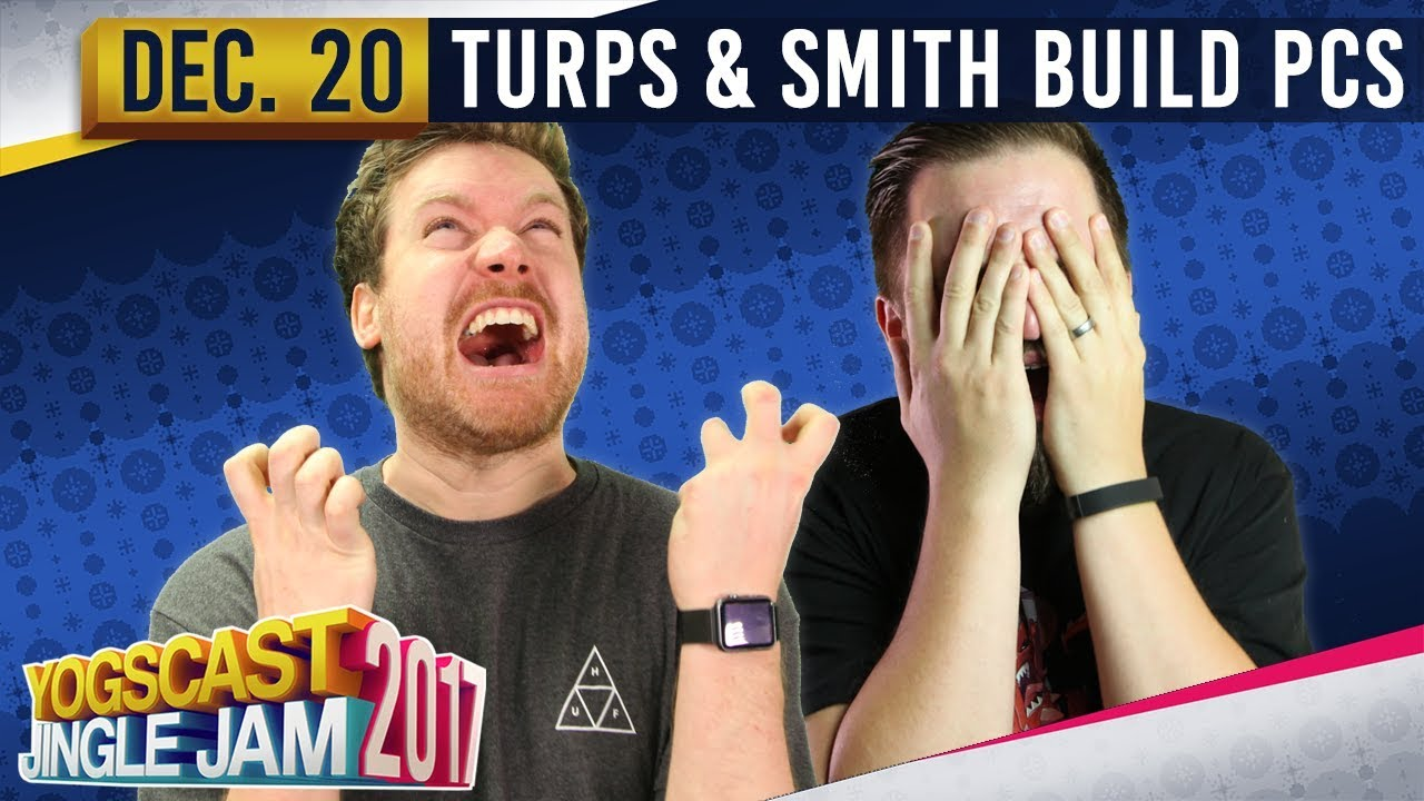 Repeat TURPS & SMITH - PC Building - YOGSCAST JINGLE JAM