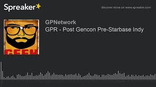 GPR – Post Gencon Pre-Starbase Indy