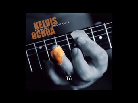 Kelvis Ochoa - Tú