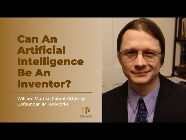 Can Artificial Intelligence be an Inventor on a Patent Application? | William Morriss | IP Toolworks