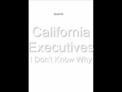 California Executives - I Don't Know Why