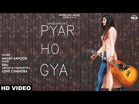 Pyar Ho Gya (Full Song) Mann Kapoor | New Punjabi Song 2019 | White Hill Music