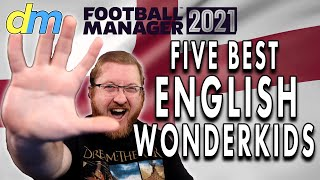FM21 FIVE Best English Wonderkids Football Manager 2021