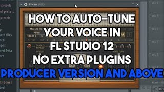 How To Auto Tune Your Voice In Fl Studio 12 Without Extra Plugins - Producer Version