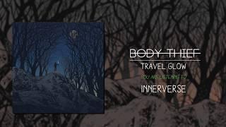 Body Thief- Travel Glow (Official Album Stream)