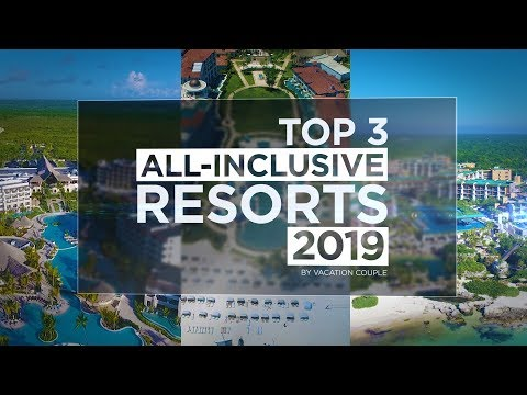 TOP 3 ALL INCLUSIVE RESORTS 2019