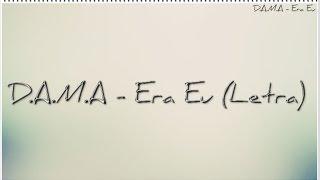 D.A.M.A. - Era eu (Letra)