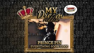 Prince Pin - Everything Soon Good [My Dream Riddim] June 2016