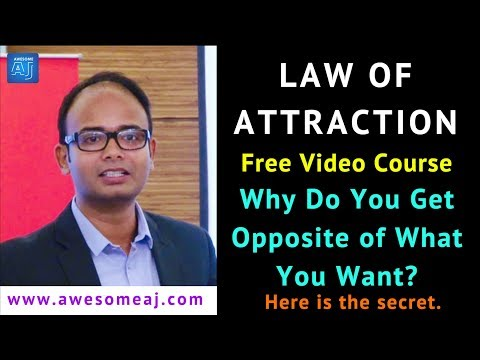Law of Attraction: Why Do You Get Opposite of What You Want?  - Free Law of Attraction Course