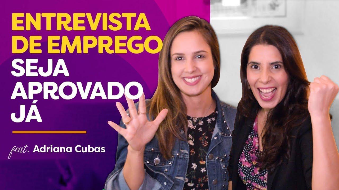 5 técnicas para você ser APROVADO em qualquer ENTREVISTA DE EMPREGO! Feat Adriana Cubas