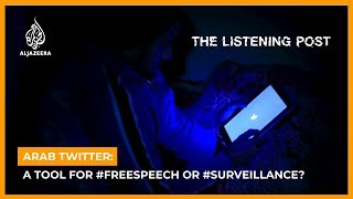 Arab Twitter: A tool for #freespeech or #surveillance?   The Listening Post (Full)