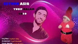 Ceyhun Asiq - Yusif Balam  2020 (Yeni Mahni)
