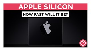 Apple Silicon - HOW FAST will it be? Three predictions.
