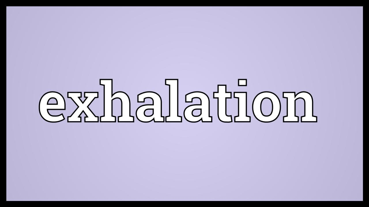 Exhalation Meaning