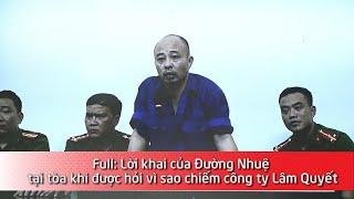 Full: Lời khai của Đường Nhuệ tại tòa khi được hỏi vì sao chiếm công ty Lâm Quyết
