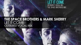 The Space Brothers & Mark Sherry - Let It Come (Outburst Vocal Mix)