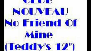 Club Nouveau - No Friend of mine(Teddy