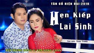 MV tân cổ hiện đại 2018 / Hẹn Kiếp Lai Sinh / Bùi Trung Đẳng ft Kim Song Loan