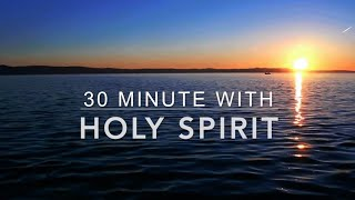 30 Minute With Holy Spirit - Deep Prayer Music | Release Your Power | Spontaneous Worship Music
