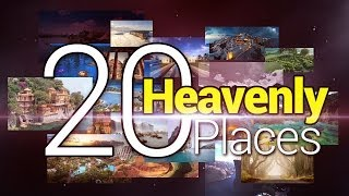 20 heavenly places in the world - Just like heaven