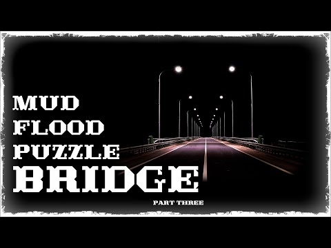 Mud Flood part#3. Bridge