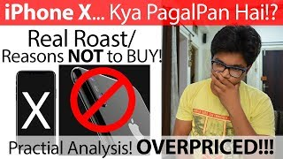 1 लाख का iPhone X ROAST/Reasons NOT to BUY [Hindi]! Kaash Apple Aisa Hota... :( REALLY OVERPRICED!!!
