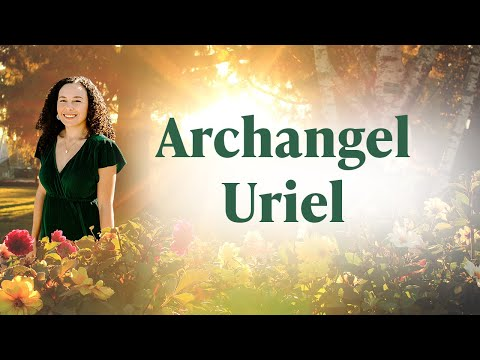 Archangel Uriel: What you need to know about this Archangel!