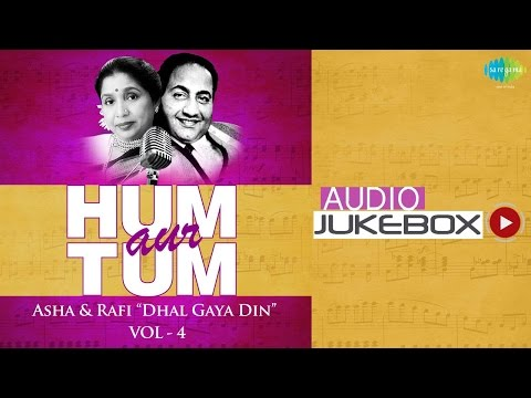 Hum Aur Tum | Dhal Gaya Din | Asha Bhosle, Mohd. Rafi | Audio Jukebox | Vol. 4