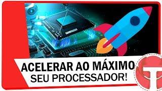 Como acelerar seu processador ao máximo - Atualizado!