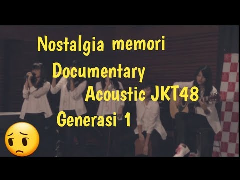 Documentary JKT48 Acoustic generasi 1 (Nostalgia)