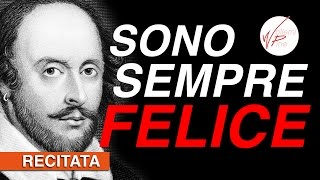 """Sono sempre felice, sai perché?"" (Erroneamente attribuita a William Shakespeare)"