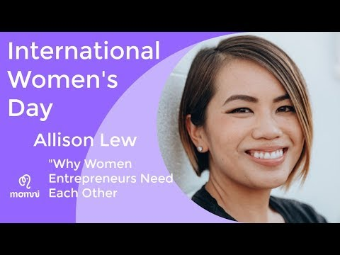 "International Women's Day, Allison Lew ""Why Women Entrepreneurs Need Each Other"""