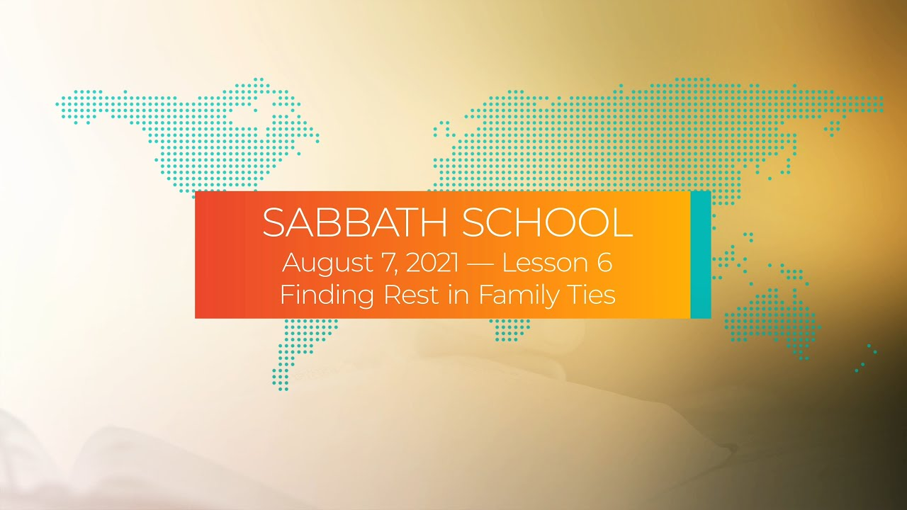 Sabbath School - 2021 Q3 Lesson 6: Finding Rest in Family Ties