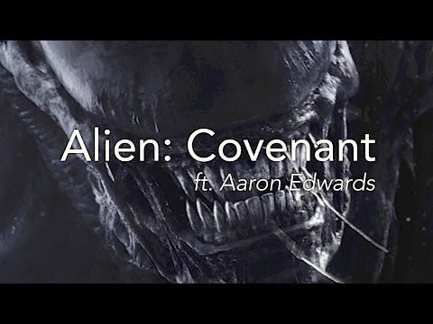 A Conversation: Alien Covenant (ft. Aaron Edwards)