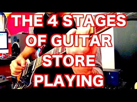 The 4 Stages of Guitar Store Playing which one are you?