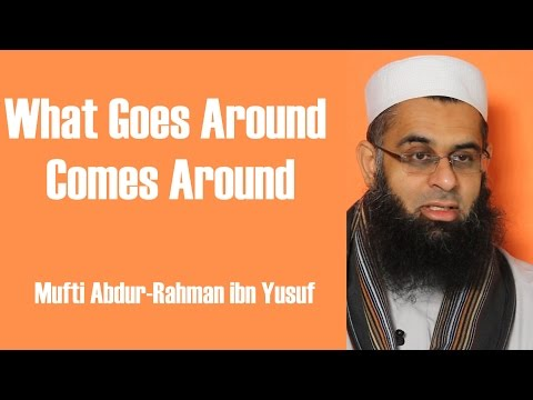 What Goes Around Comes Around | Mufti Abdur-Rahman ibn Yusuf
