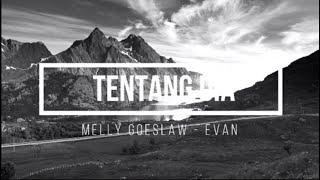 Tentang Dia - Melly Goeslaw Ft Evan (Lyrics) mp3