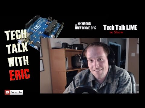 Tech Talk Live with Eric #28- Maker & Technology Live Show