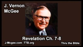 66 Revelation 07-08 - J Vernon Mcgee - Thru the Bible