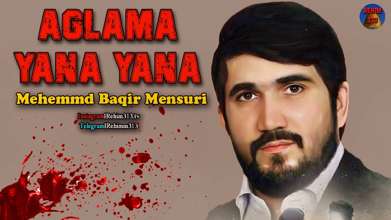 Aglama Yana Yana - Azeri Mersiye (Yeni) 2019 Mehemmed Baqir Mensuri HD